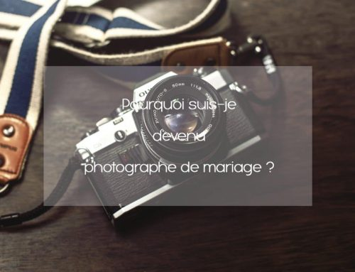 Pourquoi suis-je devenu photographe de mariage ?